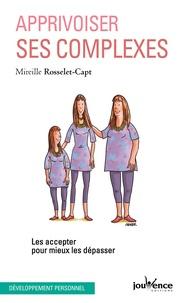 Mireille Rosselet-Capt - Apprivoiser ses complexes - Les accepter pour mieux les dépasser.
