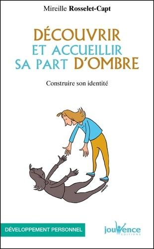 Mireille Rosselet-Capt - Découvrir et accueillir sa part d'ombre - Construire son identité.