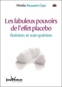 Mireille Rosselet-Capt - Les fabuleux pouvoirs de l'effet placebo - Guérison et auto-guérison.