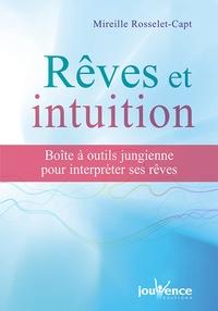 Mireille Rosselet-Capt - Rêves et intuition - Boîte à outil jungienne pour interpréter ses rêves.