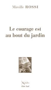 Mireille Rossi - Le courage est au bout du jard.
