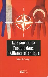 Mireille Sadège - La France et la Turquie dans l'Alliance atlantique.