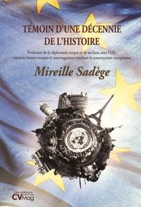 Mireille Sadège - Témoin d'une décennie de l'Histoire - Evolution de la diplomatie turque et de ses liens avec l'UE, relations franco-turques et interrogations touchant la construction européenne.