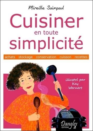 Mireille Saimpaul - Cuisiner en toute simplicité.