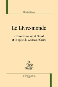 Mireille Séguy - Le Livre-monde - L'Estoire del saint Graal et le cycle du Lancelot-Graal.