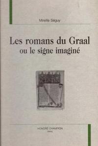 Mireille Séguy - Les romans du Graal ou le signe imaginé.