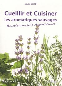 Mireille Sicard - Cueillir et cuisiner les aromatiques sauvages - Recettes, conseils et confidences.