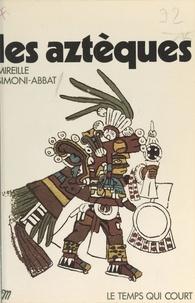 Mireille Simoni-Abbat et Marino Benzi - Les Aztèques.