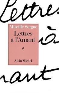 Mireille Sorgue - Lettres à l'Amant - Tome 2.