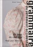 Mireille Tembouret - Grammaire du vêtement occidental - Tome 3, En bras de chemise.