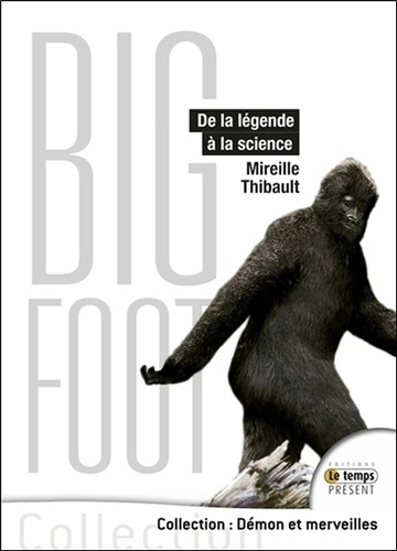 Mireille Thibault - Bigfoot - De la légende à la science.