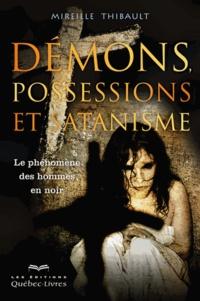 Démons, possessions et satanismes- Le phénomène des hommes en noir - Mireille Thibault |