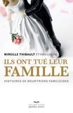 Mireille Thibault - Ils ont tué leur famille - Histoires de meurtriers familicides.