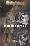 Mireille Thibault - Légendes ou maladies rares ?.