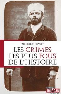Mireille Thibault - Les crimes les plus fous de l'histoire.