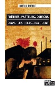 Mireille Thibault - Prêtres, pasteurs, gourous, quand les religieux tuent.