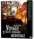 Mireille Thiesse - Voyage en Suisse normande médiévale - Tome 1.