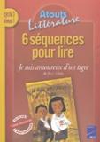Mireille Usséglio et Catherine de Santi - 6 séquences pour lire Je suis amoureux d'un tigre de Paul Thiès Cycle 3 niveau 1.