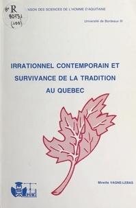 Mireille Vagné-Lebas et Pierre Guillaume - Irrationnel contemporain et survivance de la tradition au Québec.