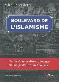 Mireille Vallette - Boulevard de l'islamisme - L'essor du radicalisme islamique en Europe illustré par l'exemple.
