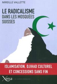 Mireille Vallette - Le radicalisme dans les mosquées suisses - Islamisation, djihad culturel et concessions sans fin.