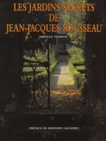 Mireille Védrine - Les jardins secrets de Jean-Jacques Rousseau.