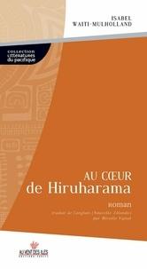 Mireille Vignol et Isabel Waiti-Mulholland - Au coeur de Hiruharama.
