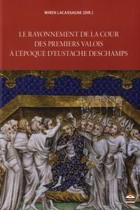Miren Lacassagne - Le rayonnement de la cour des premiers Valois à l'époque d'Eustache Deschamps.