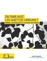 Miren Lafourcade et Florian Mayneris - En finir avec les ghettos urbains ? - Retour sur l'expérience des zones franches urbaines.