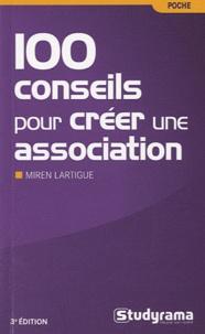 Miren Lartigue - 100 conseils pour créer une association.