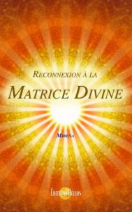 Mirena - Reconnexion à la matrice divine.
