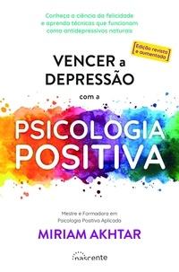 Miriam Akhtar - Vencer a Depressão com a Psicologia Positiva.