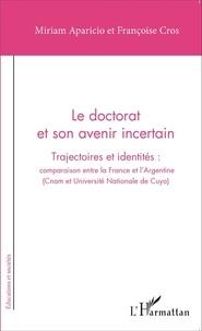 Miriam Aparicio et Françoise Cros - Le doctorat et son avenir incertain - Trajectoires et identités : comparaison entre la France et l'Argentine (Cnam et Université Nationale de Cuyo).