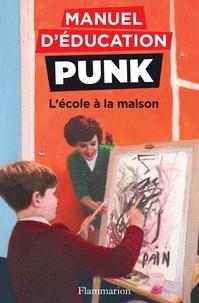 Miriam Elia et Ezra Elia - Manuel d'éducation punk  : L'école à la maison.