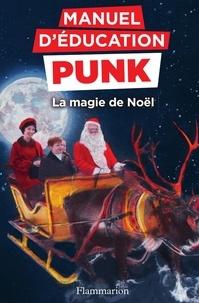 Miriam Elia et Ezra Elia - Manuel d'éducation punk  : La magie de Noël - La méthode Fouille-Merde pour apprendre à lire.