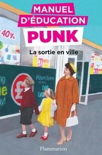 Miriam Elia et Ezra Elia - Manuel d'éducation punk  : La sortie en ville.