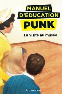 Miriam Elia et Ezra Elia - Manuel d'éducation punk  : La visite au musée.