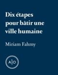 Miriam Fahmy - Dix étapes pour bâtir une ville humaine.