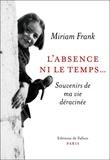 Miriam Frank - L'absence ni le temps... - Souvenirs de ma vie déracinée.
