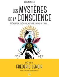 Miriam Gablier - Les mystères de la conscience - Télépathie, voyance, rêves prémonitoires, sorties de corps, expériences de mort imminente....