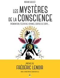 Miriam Gablier - Les mystères de la conscience - Prémonition, télépathie, voyance, sorties de corps....