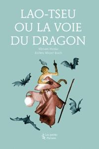 Miriam Henke - Lao-Tseu ou la Voie du dragon.