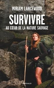 Miriam Lancewood - Survivre au coeur de la nature sauvage.