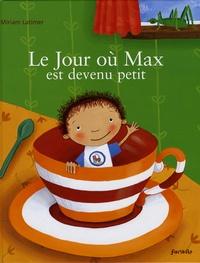 Miriam Latimer - Le Jour où Max est devenu petit.