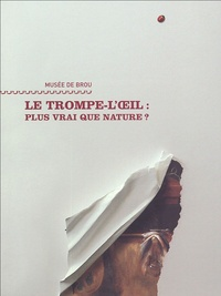 Miriam Milman et Magali Philippe - Le trompe-l'oeil : Plus vrai que nature ?.