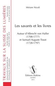 Miriam Nicoli - Les savants et les livres - Autour d'Albrecht von Haller (1708-1777) et Samuel-Auguste Tissot (1728-1797).