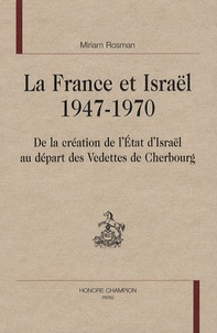 Miriam Rosman - La France et Israël 1947-1970 - De la création de l'Etat d'Israël au départ des Vedettes de Cherbourg.