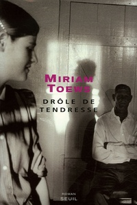 Miriam Toews - Drôle de tendresse.