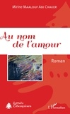 Mirine Maalouf Abi Chaker - Au nom de l'amour.