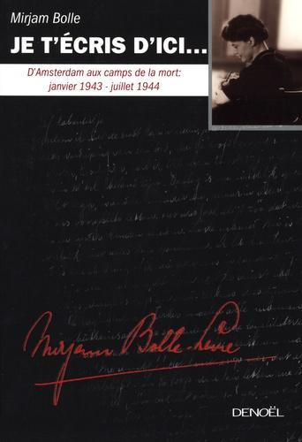 Mirjam Bolle - Je t'écris d'ici... - D'Amsterdam aux camps de la mort : janvier 1943-juillet 1944.